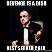 revenge-is-a-dish-best-served-cold.jpg