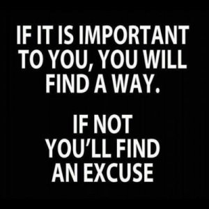 if its important you will find a way